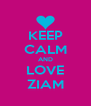 KEEP CALM AND LOVE ZIAM - Personalised Poster A4 size