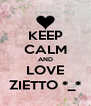 KEEP CALM AND LOVE ZIETTO *_* - Personalised Poster A4 size