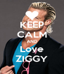 KEEP CALM AND Love ZIGGY - Personalised Poster A4 size