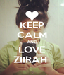 KEEP CALM AND LOVE ZIIRAH  - Personalised Poster A4 size