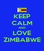 KEEP CALM AND LOVE ZIMBABWE - Personalised Poster A4 size
