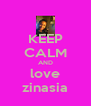KEEP CALM AND love zinasia - Personalised Poster A4 size