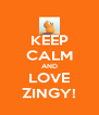 KEEP CALM AND LOVE ZINGY! - Personalised Poster A4 size