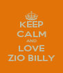 KEEP CALM AND LOVE ZIO BILLY - Personalised Poster A4 size