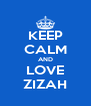 KEEP CALM AND LOVE ZIZAH - Personalised Poster A4 size