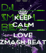 KEEP CALM AND LOVE ZMASH BEAT - Personalised Poster A4 size