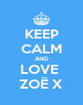 KEEP CALM AND LOVE  ZOË X - Personalised Poster A4 size
