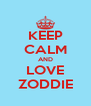 KEEP CALM AND LOVE ZODDIE - Personalised Poster A4 size