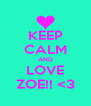 KEEP CALM AND LOVE ZOE!! <3 - Personalised Poster A4 size