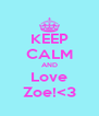 KEEP CALM AND Love Zoe!<3 - Personalised Poster A4 size