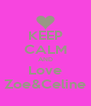 KEEP CALM AND Love Zoe&Celine - Personalised Poster A4 size
