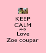 KEEP CALM AND Love Zoe coupar - Personalised Poster A4 size