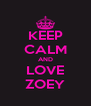 KEEP CALM AND LOVE ZOEY - Personalised Poster A4 size