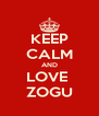 KEEP CALM AND LOVE  ZOGU - Personalised Poster A4 size