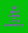 KEEP CALM AND LOVE ZOHIER<3 - Personalised Poster A4 size