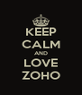 KEEP CALM AND LOVE ZOHO - Personalised Poster A4 size