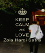 KEEP CALM AND LOVE Zola Hardi Satria - Personalised Poster A4 size