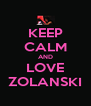 KEEP CALM AND LOVE ZOLANSKI - Personalised Poster A4 size