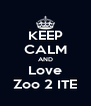 KEEP CALM AND Love Zoo 2 ITE - Personalised Poster A4 size
