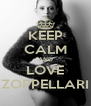 KEEP CALM AND LOVE ZOPPELLARI - Personalised Poster A4 size