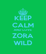 KEEP CALM AND LOVE ZORA WILD - Personalised Poster A4 size