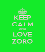 KEEP CALM AND LOVE ZORO - Personalised Poster A4 size