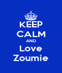 KEEP CALM AND Love Zoumie - Personalised Poster A4 size