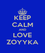 KEEP CALM AND LOVE ZOYYKA - Personalised Poster A4 size
