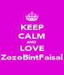 KEEP CALM AND LOVE ZozoBintFaisal - Personalised Poster A4 size