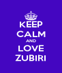 KEEP CALM AND LOVE ZUBIRI - Personalised Poster A4 size