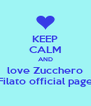 KEEP CALM AND love Zucchero Filato official page - Personalised Poster A4 size