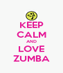 KEEP CALM AND LOVE ZUMBA - Personalised Poster A4 size