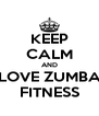 KEEP CALM AND LOVE ZUMBA FITNESS - Personalised Poster A4 size