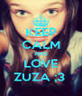 KEEP CALM AND LOVE ZUZA ;3  - Personalised Poster A4 size