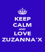KEEP CALM AND LOVE ZUZANNA'X - Personalised Poster A4 size