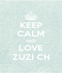 KEEP CALM AND LOVE ZUZI CH - Personalised Poster A4 size