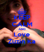 KEEP CALM AND Love Zuzin Ka - Personalised Poster A4 size