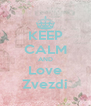 KEEP CALM AND Love Zvezdi - Personalised Poster A4 size