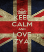 KEEP CALM AND LOVE ZYA - Personalised Poster A4 size