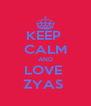KEEP  CALM AND LOVE  ZYAS  - Personalised Poster A4 size