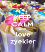 KEEP CALM AND  love  zyekier - Personalised Poster A4 size