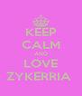 KEEP CALM AND LOVE ZYKERRIA  - Personalised Poster A4 size