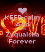 KEEP calm And Love Zyquaisha Forever - Personalised Poster A4 size