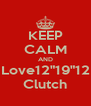 """KEEP CALM AND Love12""""19""""12 Clutch - Personalised Poster A4 size"""