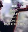 KEEP CALM AND LOVED  BUTTERFLIES - Personalised Poster A4 size