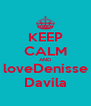 KEEP CALM AND loveDenisse Davila - Personalised Poster A4 size