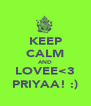 KEEP CALM AND LOVEE<3 PRIYAA! :) - Personalised Poster A4 size