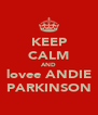 KEEP CALM AND lovee ANDIE PARKINSON - Personalised Poster A4 size