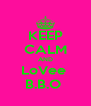 KEEP CALM AND LoVee  B.B.O  - Personalised Poster A4 size