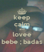 keep calm and lovee bebe ; badas - Personalised Poster A4 size